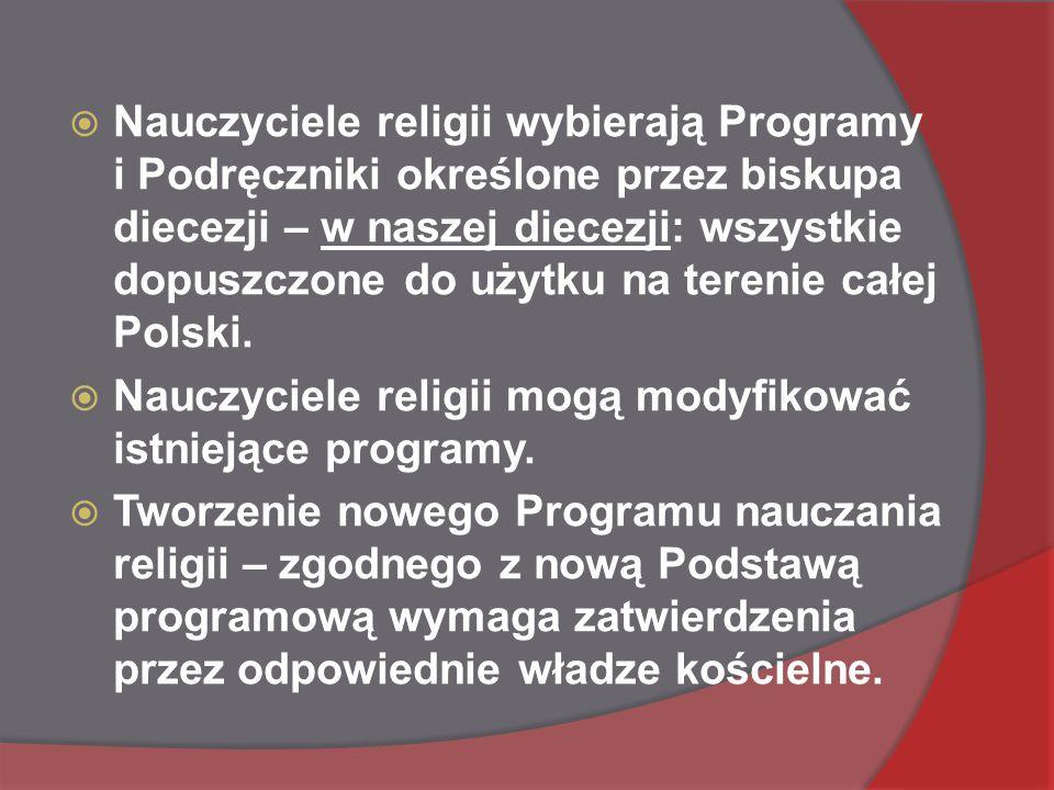  Nauczyciele religii wybierają Programy i Podręczniki określone przez biskupa diecezji – w naszej diecezji: wszystkie dopuszczone do użytku na terenie całej Polski.