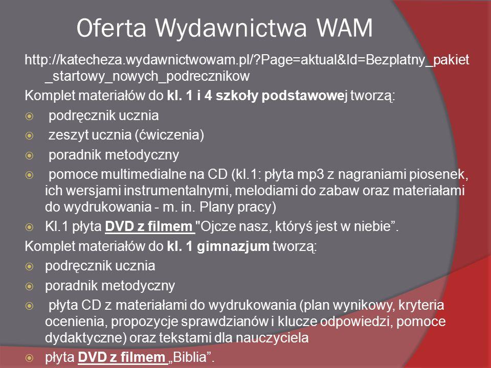 Oferta Wydawnictwa WAM http://katecheza.wydawnictwowam.pl/ Page=aktual&Id=Bezplatny_pakiet _startowy_nowych_podrecznikow Komplet materiałów do kl.