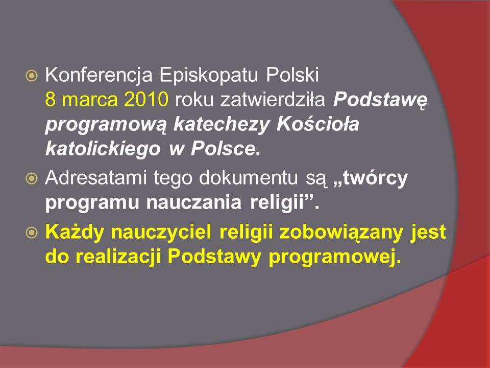  Konferencja Episkopatu Polski 8 marca 2010 roku zatwierdziła Podstawę programową katechezy Kościoła katolickiego w Polsce.