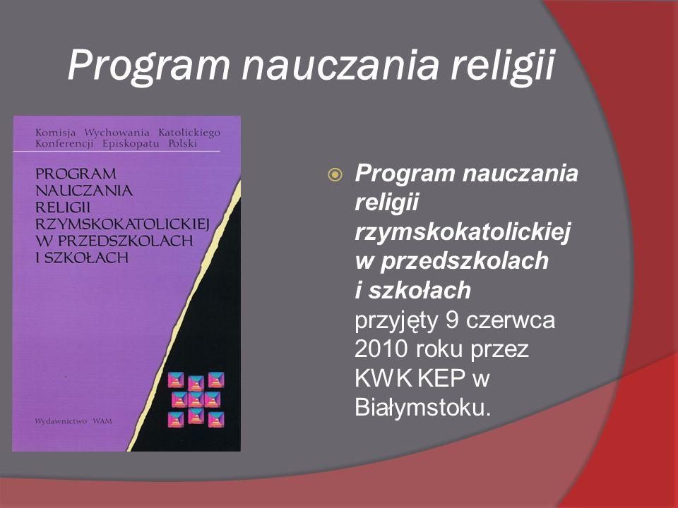 Program nauczania religii  Program nauczania religii rzymskokatolickiej w przedszkolach i szkołach przyjęty 9 czerwca 2010 roku przez KWK KEP w Białymstoku.