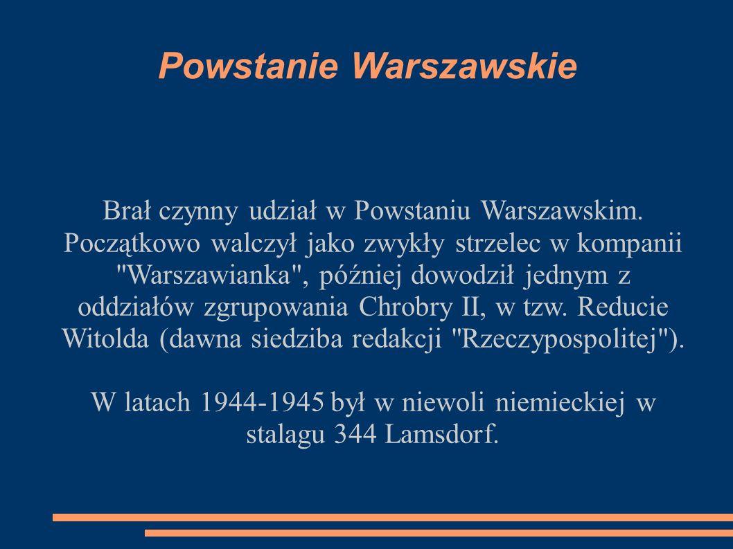 Powstanie Warszawskie Brał czynny udział w Powstaniu Warszawskim.