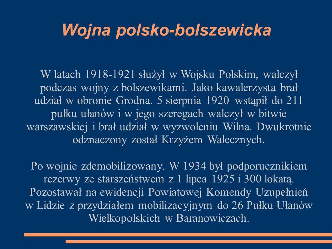 Wojna polsko-bolszewicka W latach 1918-1921 służył w Wojsku Polskim, walczył podczas wojny z bolszewikami.