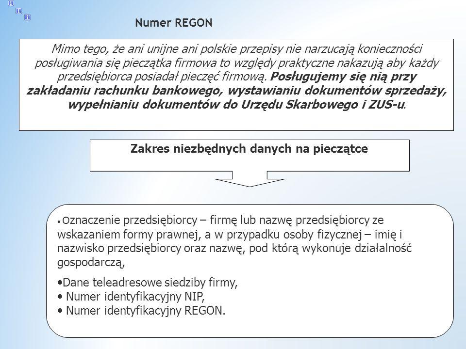 Numer REGON Mimo tego, że ani unijne ani polskie przepisy nie narzucają konieczności posługiwania się pieczątka firmowa to względy praktyczne nakazują aby każdy przedsiębiorca posiadał pieczęć firmową.