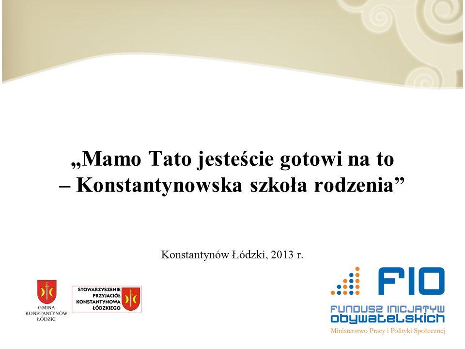 """""""Mamo Tato jesteście gotowi na to – Konstantynowska szkoła rodzenia Konstantynów Łódzki, 2013 r."""