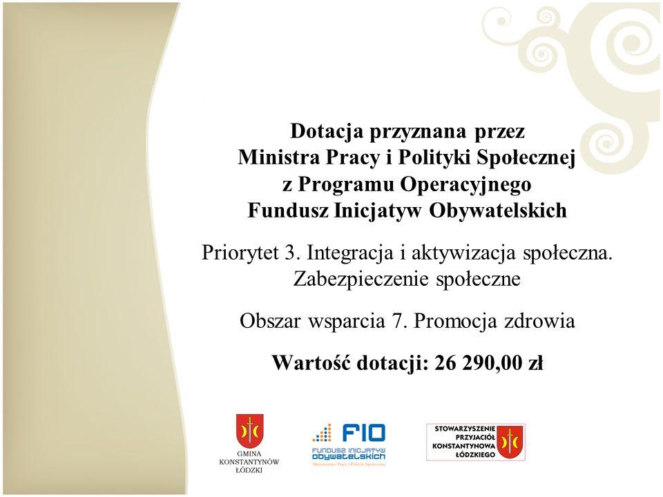 Dotacja przyznana przez Ministra Pracy i Polityki Społecznej z Programu Operacyjnego Fundusz Inicjatyw Obywatelskich Priorytet 3.