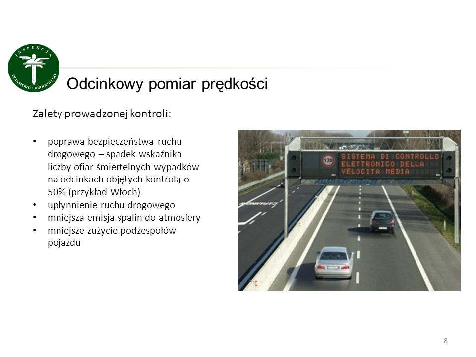 8 Odcinkowy pomiar prędkości Zalety prowadzonej kontroli: poprawa bezpieczeństwa ruchu drogowego – spadek wskaźnika liczby ofiar śmiertelnych wypadków