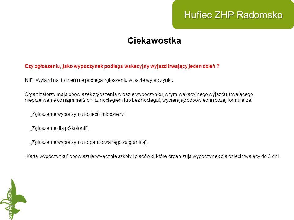 Ciekawostka Hufiec ZHP Radomsko Czy zgłoszeniu, jako wypoczynek podlega wakacyjny wyjazd trwający jeden dzień .