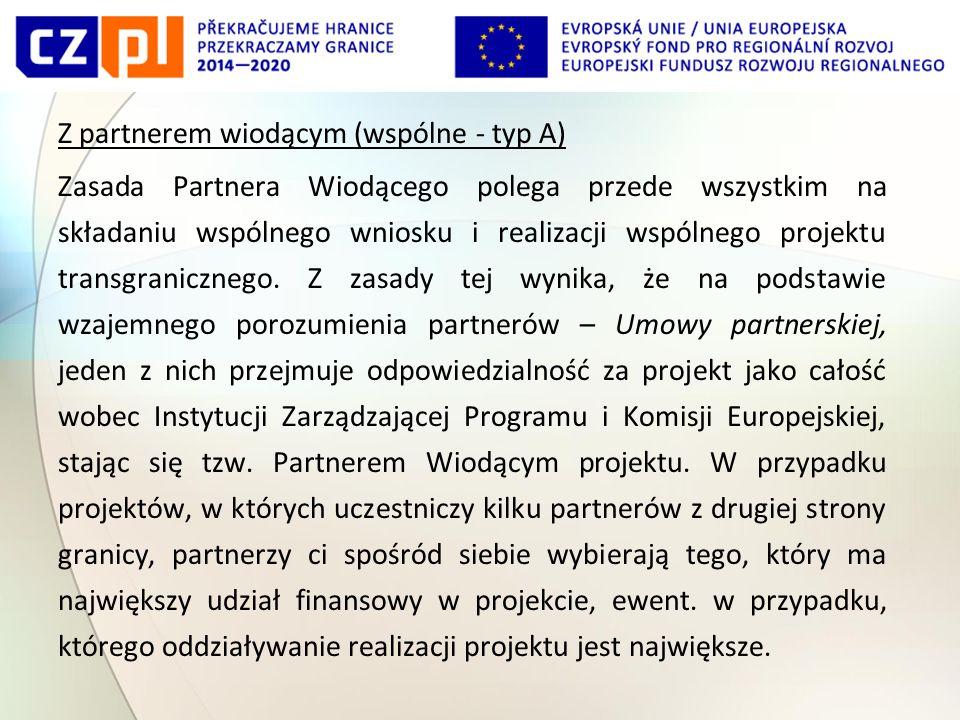 Z partnerem wiodącym (wspólne - typ A) Zasada Partnera Wiodącego polega przede wszystkim na składaniu wspólnego wniosku i realizacji wspólnego projektu transgranicznego.
