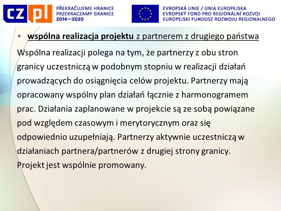 wspólna realizacja projektu z partnerem z drugiego państwa Wspólna realizacji polega na tym, że partnerzy z obu stron granicy uczestniczą w podobnym stopniu w realizacji działań prowadzących do osiągnięcia celów projektu.