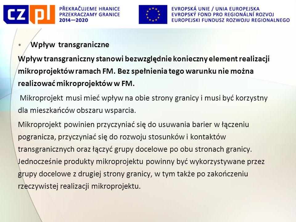 Wpływ transgraniczne Wpływ transgraniczny stanowi bezwzględnie konieczny element realizacji mikroprojektów ramach FM.