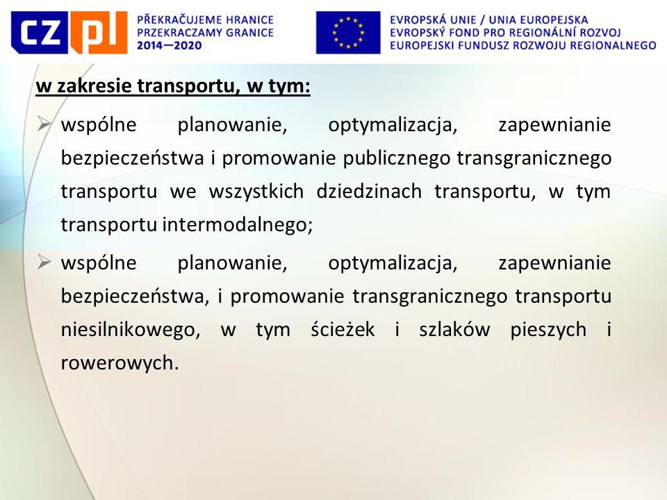 w zakresie transportu, w tym:  wspólne planowanie, optymalizacja, zapewnianie bezpieczeństwa i promowanie publicznego transgranicznego transportu we wszystkich dziedzinach transportu, w tym transportu intermodalnego;  wspólne planowanie, optymalizacja, zapewnianie bezpieczeństwa, i promowanie transgranicznego transportu niesilnikowego, w tym ścieżek i szlaków pieszych i rowerowych.
