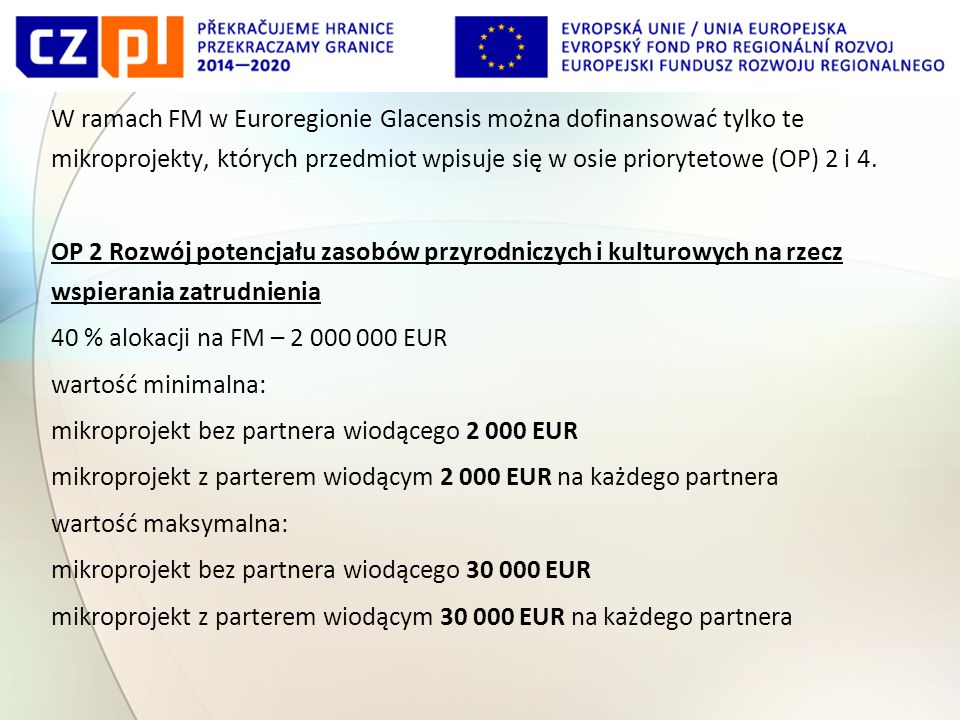 W ramach FM w Euroregionie Glacensis można dofinansować tylko te mikroprojekty, których przedmiot wpisuje się w osie priorytetowe (OP) 2 i 4.