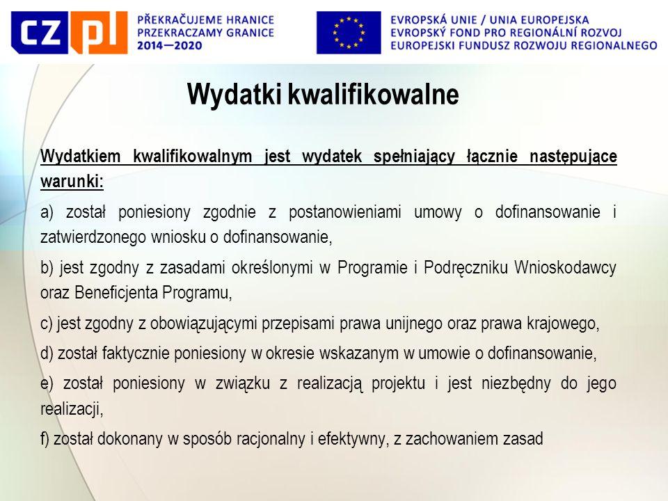 Wydatki kwalifikowalne Wydatkiem kwalifikowalnym jest wydatek spełniający łącznie następujące warunki: a) został poniesiony zgodnie z postanowieniami umowy o dofinansowanie i zatwierdzonego wniosku o dofinansowanie, b) jest zgodny z zasadami określonymi w Programie i Podręczniku Wnioskodawcy oraz Beneficjenta Programu, c) jest zgodny z obowiązującymi przepisami prawa unijnego oraz prawa krajowego, d) został faktycznie poniesiony w okresie wskazanym w umowie o dofinansowanie, e) został poniesiony w związku z realizacją projektu i jest niezbędny do jego realizacji, f) został dokonany w sposób racjonalny i efektywny, z zachowaniem zasad