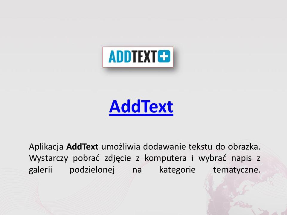 AddText Aplikacja AddText umożliwia dodawanie tekstu do obrazka.