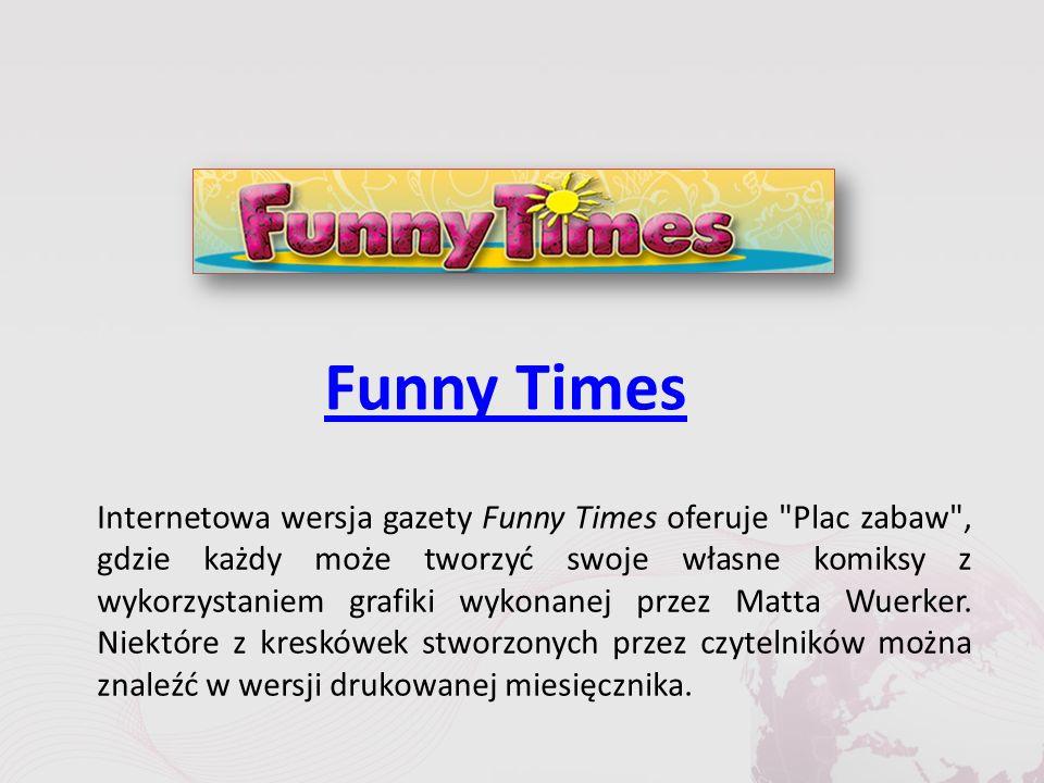Funny Times Internetowa wersja gazety Funny Times oferuje Plac zabaw , gdzie każdy może tworzyć swoje własne komiksy z wykorzystaniem grafiki wykonanej przez Matta Wuerker.