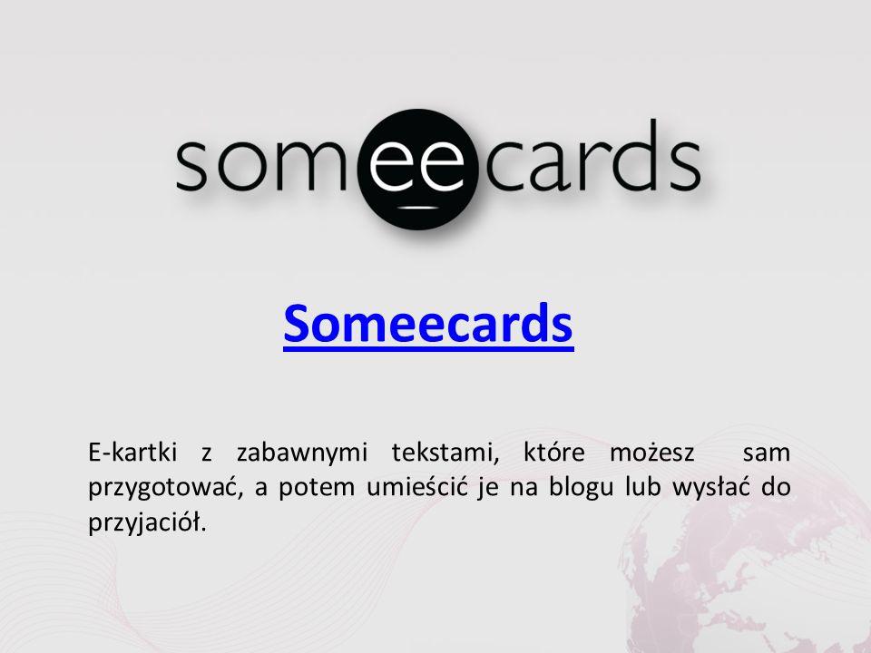 Someecards E-kartki z zabawnymi tekstami, które możesz sam przygotować, a potem umieścić je na blogu lub wysłać do przyjaciół.