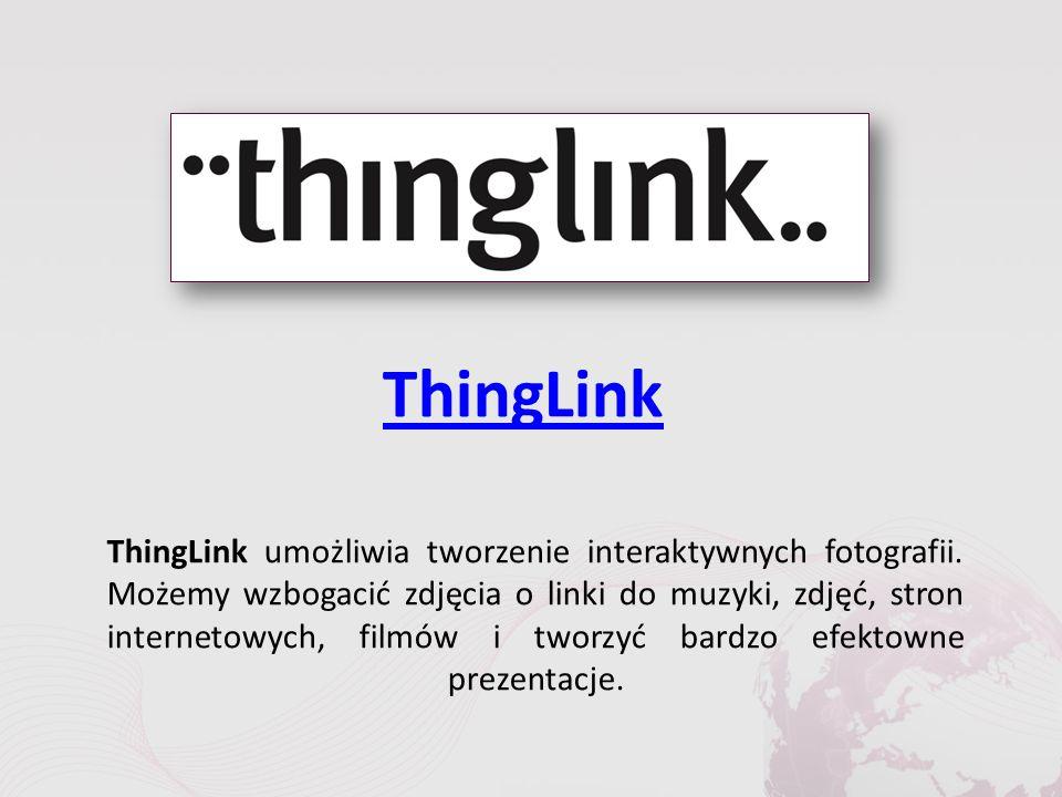 ThingLink ThingLink umożliwia tworzenie interaktywnych fotografii.