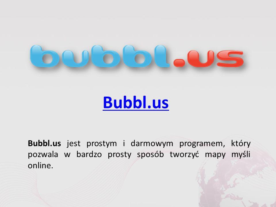 Bubbl.us Bubbl.us jest prostym i darmowym programem, który pozwala w bardzo prosty sposób tworzyć mapy myśli online.