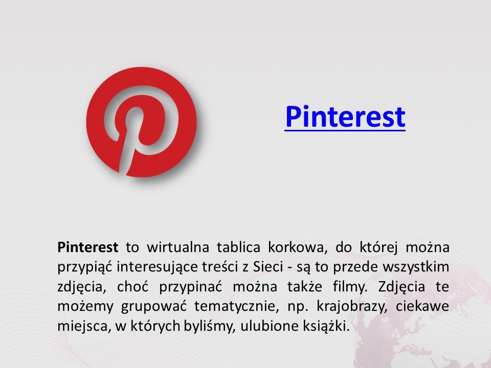 Pinterest Pinterest to wirtualna tablica korkowa, do której można przypiąć interesujące treści z Sieci - są to przede wszystkim zdjęcia, choć przypinać można także filmy.
