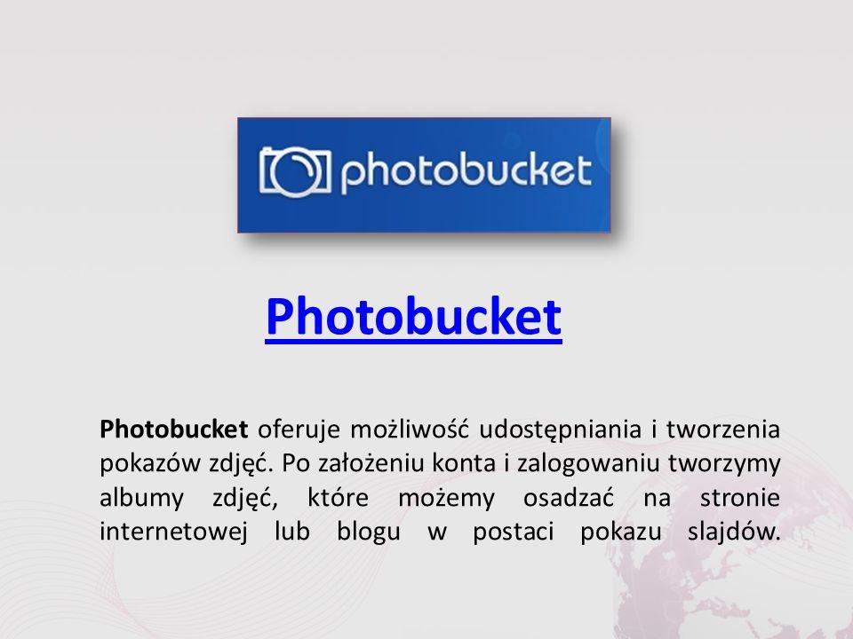Photobucket Photobucket oferuje możliwość udostępniania i tworzenia pokazów zdjęć.
