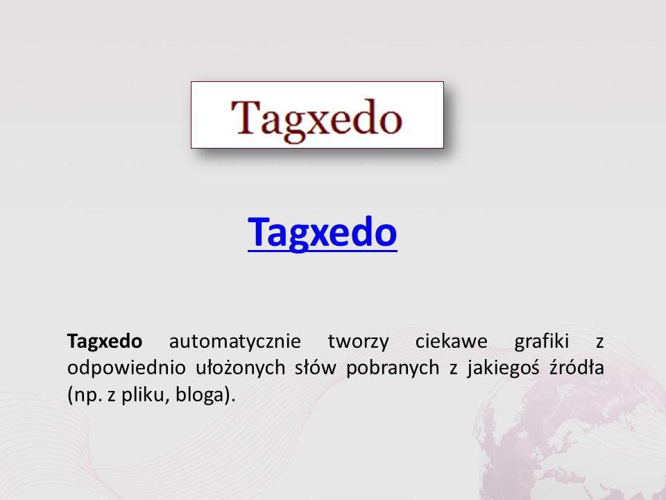 Tagxedo Tagxedo automatycznie tworzy ciekawe grafiki z odpowiednio ułożonych słów pobranych z jakiegoś źródła (np.