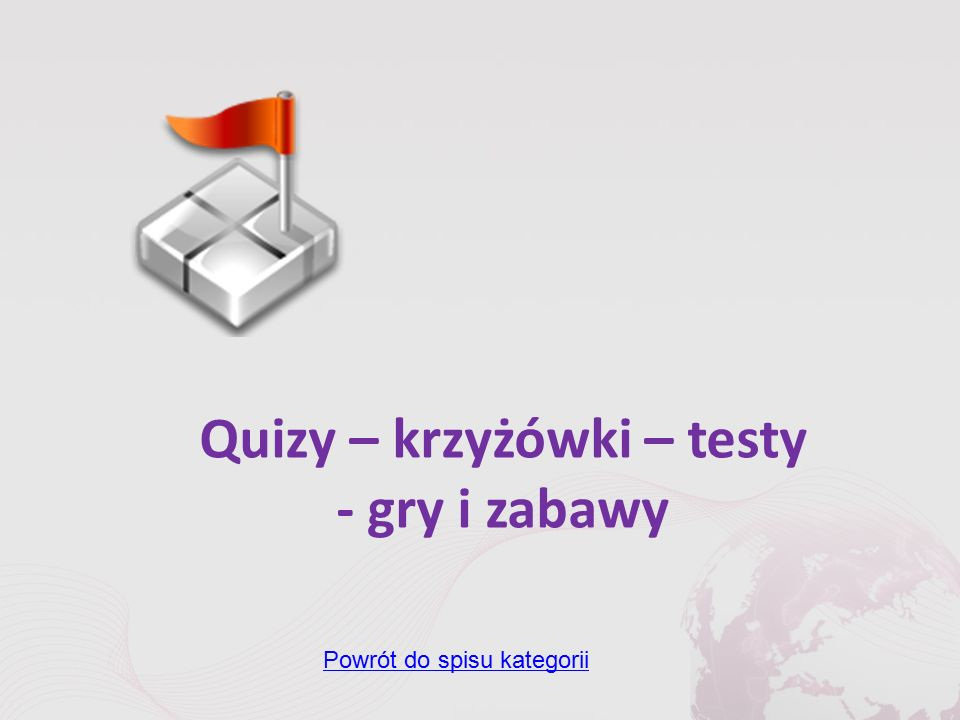 Quizy – krzyżówki – testy - gry i zabawy Powrót do spisu kategorii