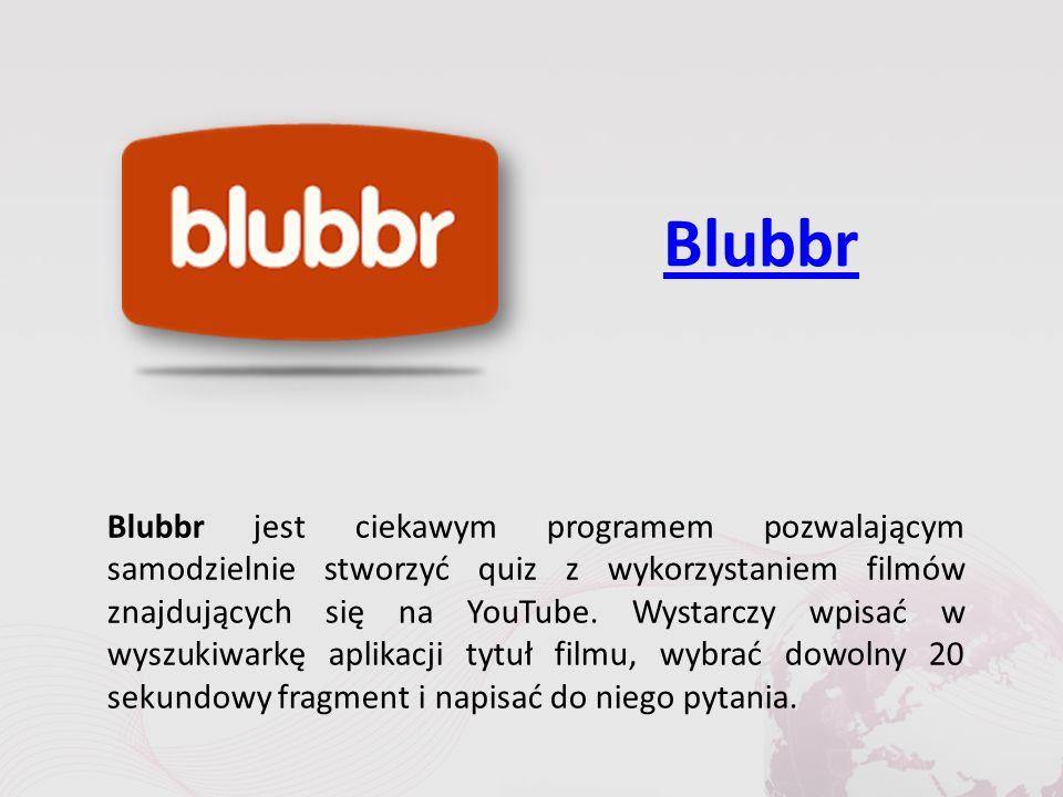 Blubbr Blubbr jest ciekawym programem pozwalającym samodzielnie stworzyć quiz z wykorzystaniem filmów znajdujących się na YouTube.