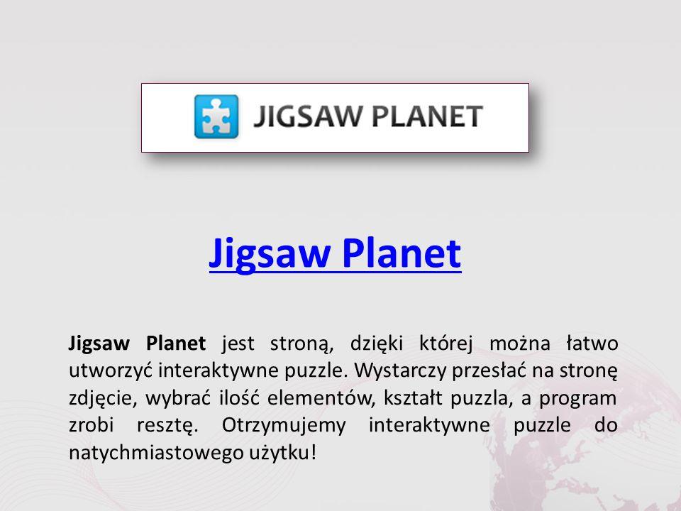 Jigsaw Planet Jigsaw Planet jest stroną, dzięki której można łatwo utworzyć interaktywne puzzle.