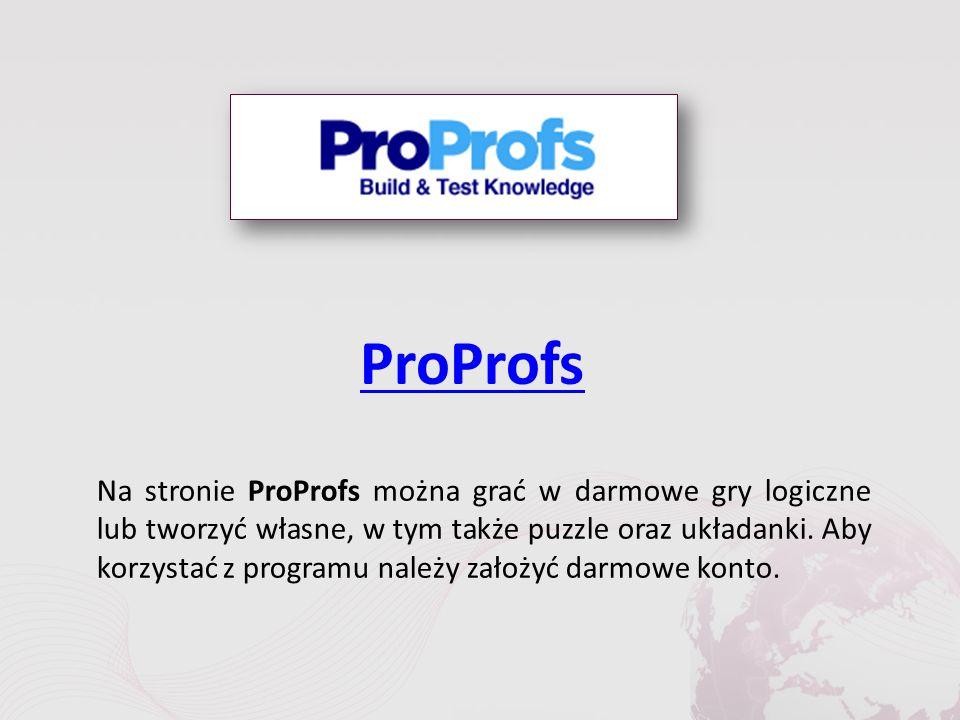 ProProfs Na stronie ProProfs można grać w darmowe gry logiczne lub tworzyć własne, w tym także puzzle oraz układanki.