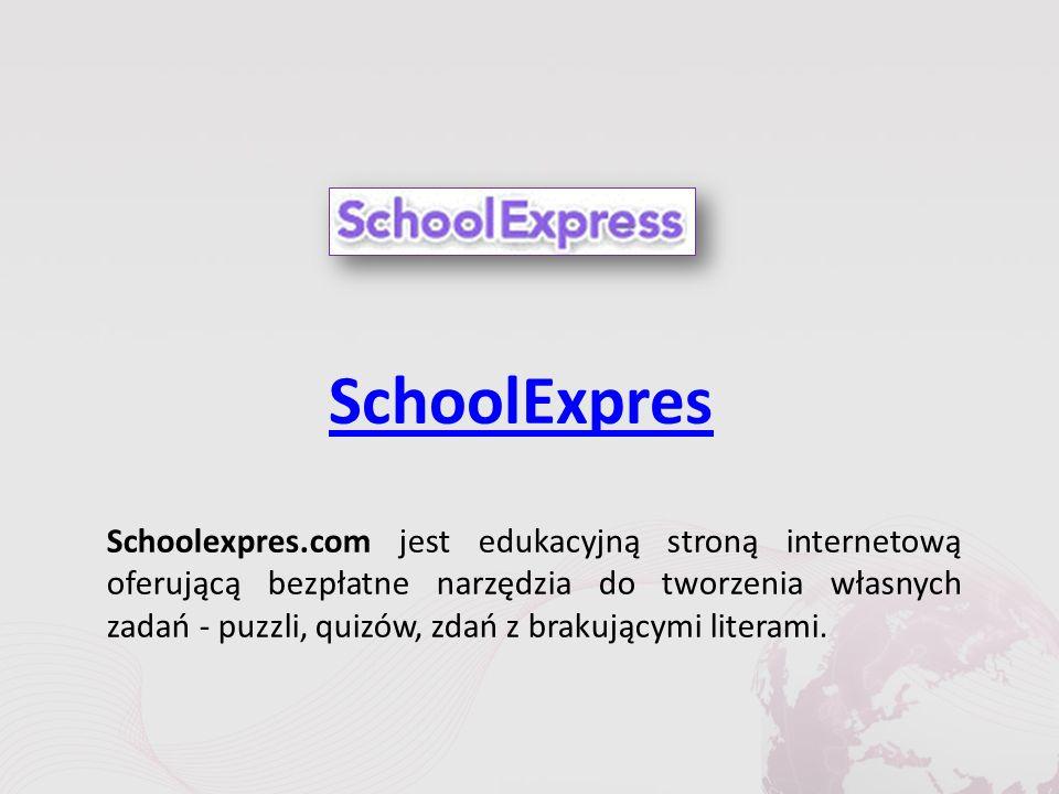 SchoolExpres Schoolexpres.com jest edukacyjną stroną internetową oferującą bezpłatne narzędzia do tworzenia własnych zadań - puzzli, quizów, zdań z brakującymi literami.