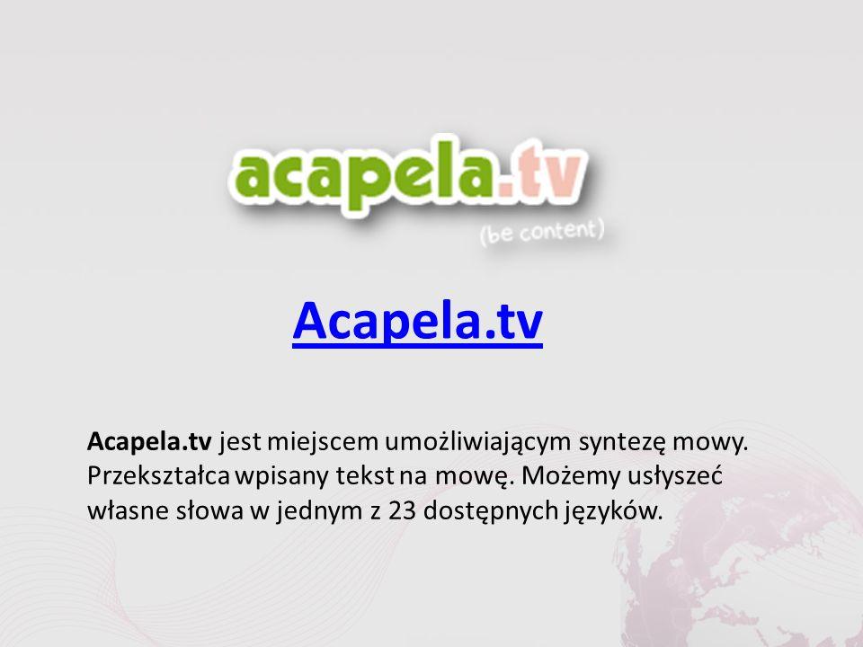 Acapela.tv Acapela.tv jest miejscem umożliwiającym syntezę mowy.