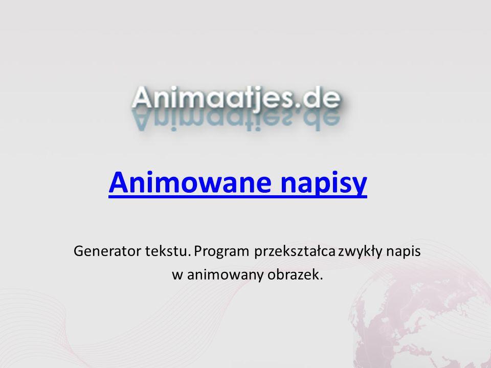 Animowane napisy Generator tekstu. Program przekształca zwykły napis w animowany obrazek.