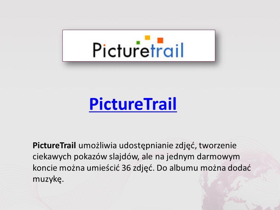 PictureTrail PictureTrail umożliwia udostępnianie zdjęć, tworzenie ciekawych pokazów slajdów, ale na jednym darmowym koncie można umieścić 36 zdjęć.