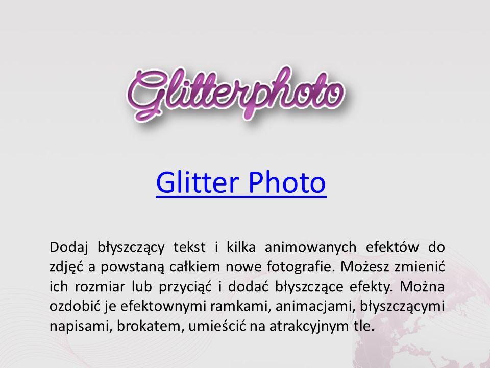 Glitter Photo Dodaj błyszczący tekst i kilka animowanych efektów do zdjęć a powstaną całkiem nowe fotografie.