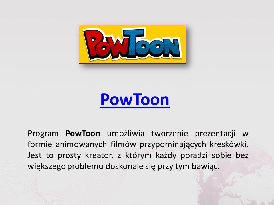 PowToon Program PowToon umożliwia tworzenie prezentacji w formie animowanych filmów przypominających kreskówki.