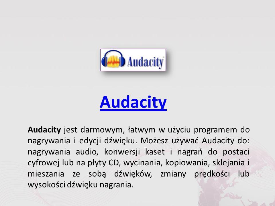 Audacity Audacity jest darmowym, łatwym w użyciu programem do nagrywania i edycji dźwięku.