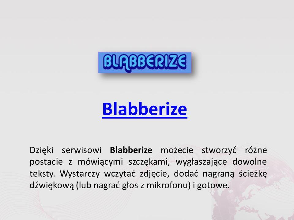 Blabberize Dzięki serwisowi Blabberize możecie stworzyć różne postacie z mówiącymi szczękami, wygłaszające dowolne teksty.
