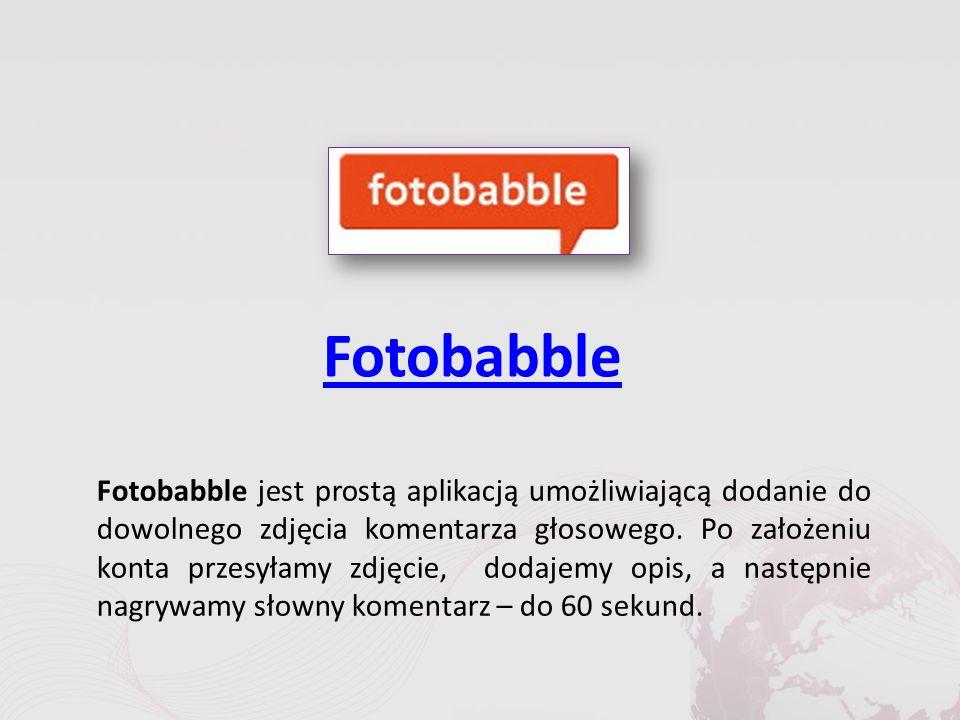 Fotobabble Fotobabble jest prostą aplikacją umożliwiającą dodanie do dowolnego zdjęcia komentarza głosowego.