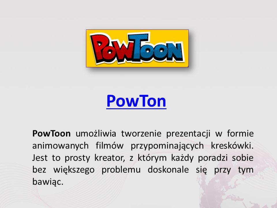 PowTon PowToon umożliwia tworzenie prezentacji w formie animowanych filmów przypominających kreskówki.