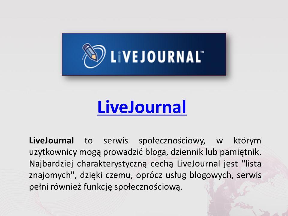 LiveJournal LiveJournal to serwis społecznościowy, w którym użytkownicy mogą prowadzić bloga, dziennik lub pamiętnik.