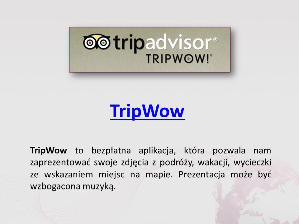 TripWow TripWow to bezpłatna aplikacja, która pozwala nam zaprezentować swoje zdjęcia z podróży, wakacji, wycieczki ze wskazaniem miejsc na mapie.