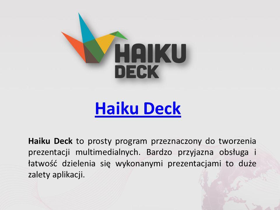 Haiku Deck Haiku Deck to prosty program przeznaczony do tworzenia prezentacji multimedialnych.