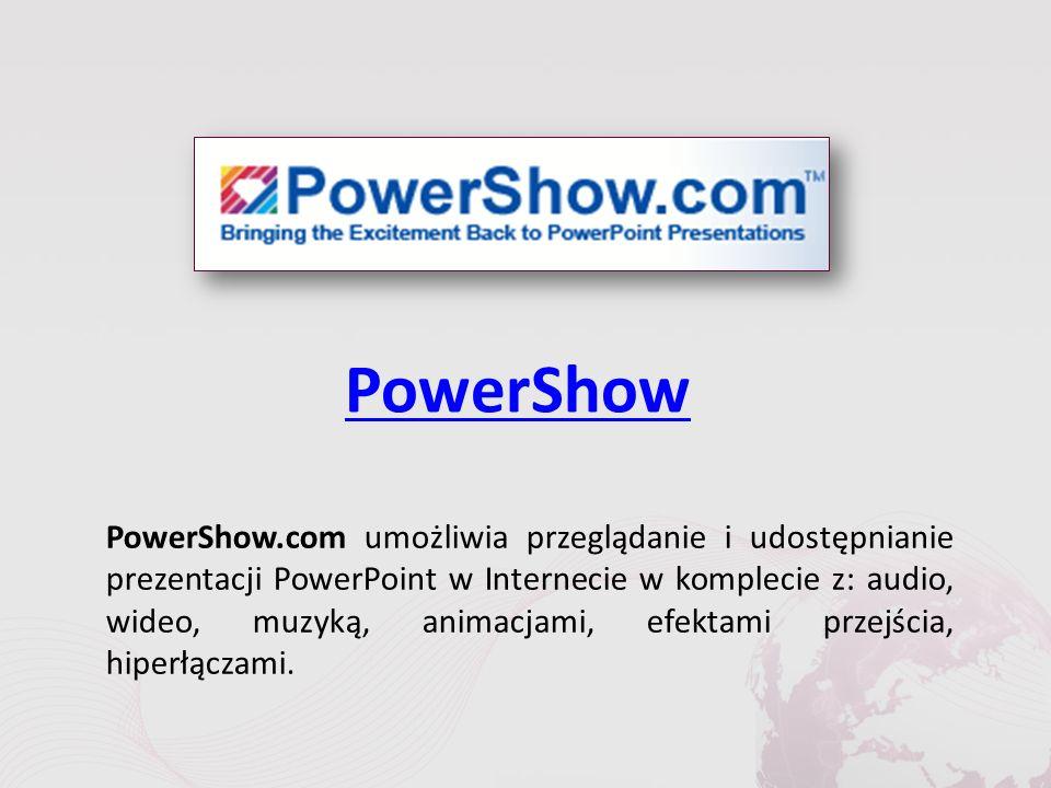 PowerShow PowerShow.com umożliwia przeglądanie i udostępnianie prezentacji PowerPoint w Internecie w komplecie z: audio, wideo, muzyką, animacjami, efektami przejścia, hiperłączami.