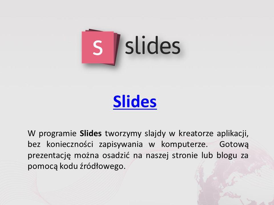 Slides W programie Slides tworzymy slajdy w kreatorze aplikacji, bez konieczności zapisywania w komputerze.