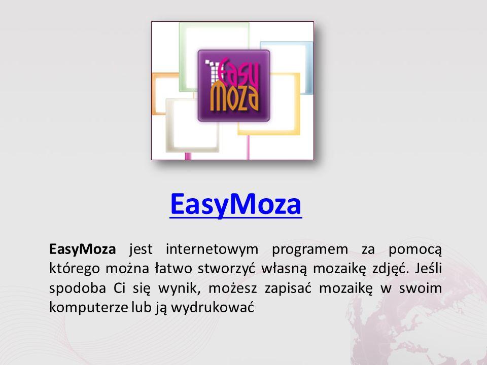 EasyMoza EasyMoza jest internetowym programem za pomocą którego można łatwo stworzyć własną mozaikę zdjęć.