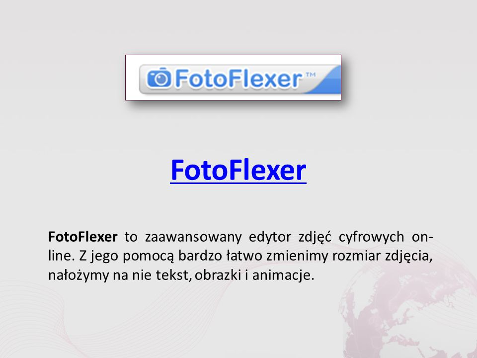 FotoFlexer FotoFlexer to zaawansowany edytor zdjęć cyfrowych on- line.