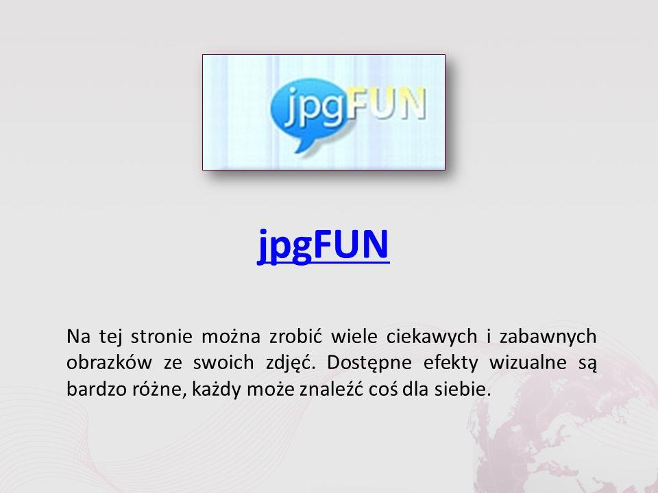 jpgFUN Na tej stronie można zrobić wiele ciekawych i zabawnych obrazków ze swoich zdjęć.