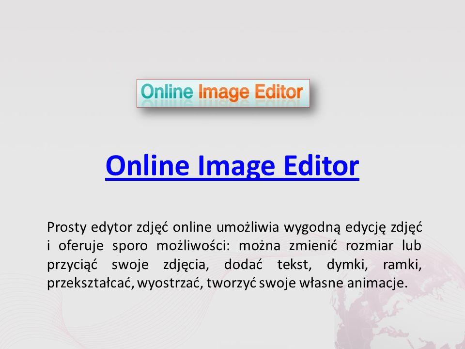 Online Image Editor Prosty edytor zdjęć online umożliwia wygodną edycję zdjęć i oferuje sporo możliwości: można zmienić rozmiar lub przyciąć swoje zdjęcia, dodać tekst, dymki, ramki, przekształcać, wyostrzać, tworzyć swoje własne animacje.