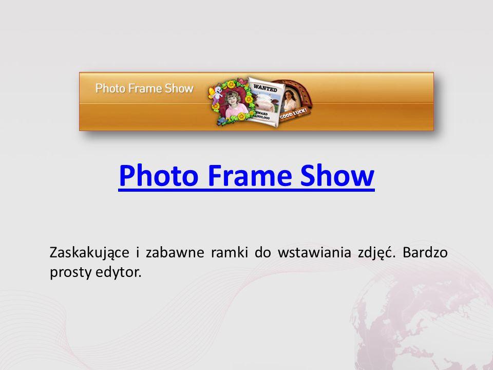 Photo Frame Show Zaskakujące i zabawne ramki do wstawiania zdjęć. Bardzo prosty edytor.