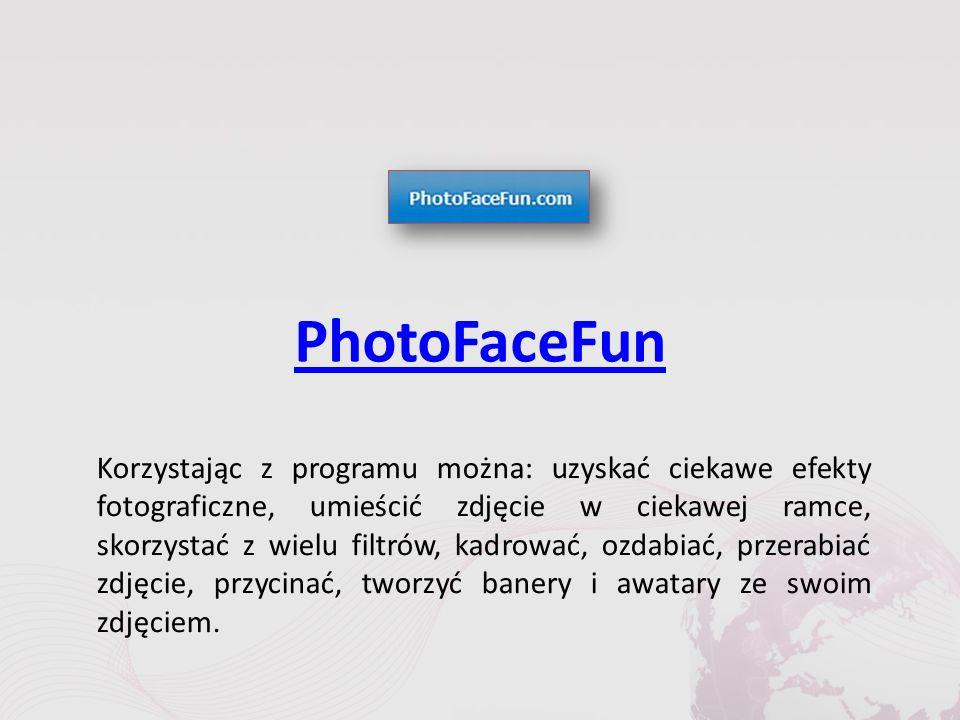 PhotoFaceFun Korzystając z programu można: uzyskać ciekawe efekty fotograficzne, umieścić zdjęcie w ciekawej ramce, skorzystać z wielu filtrów, kadrować, ozdabiać, przerabiać zdjęcie, przycinać, tworzyć banery i awatary ze swoim zdjęciem.